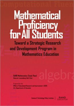 Mathematical Proficiency for All Students: Toward a Strategic Research and Development Program in Mathematics Education