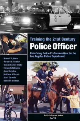Training the 21st Century Police Officer: Redefining Police Professionalism for the Los Angeles Police Department