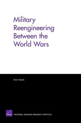 Military Reengineering Between the World Wars