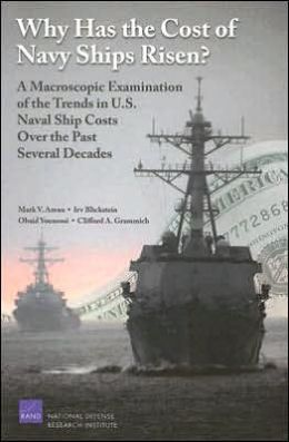 Why Has the Cost of Navy Ships Risen? A Macroscopic Examination of the Trends in U.S. Naval Ship Costs Over the Past Several Decades