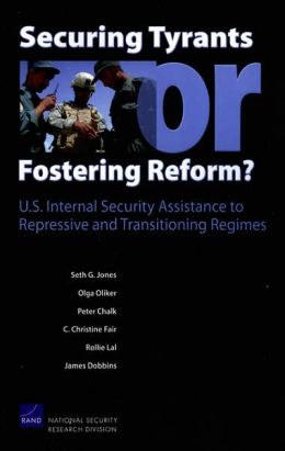 Securg Tyrants or Fostering Reform?: U. S. Internal Security Assistance to Repressive and Transitioning Regimes