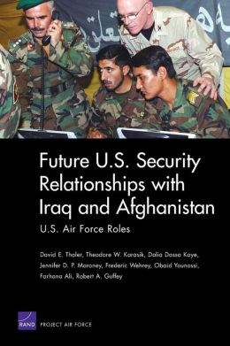 Future U. S. Security Relationships with Iraq and Afghanistan: U. S. Air Force Roles