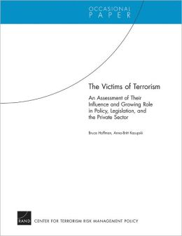 The Victims of Terrorism: An Assessment of Their Influence and Growing Role in Policy, Legislation, and the Private Sector