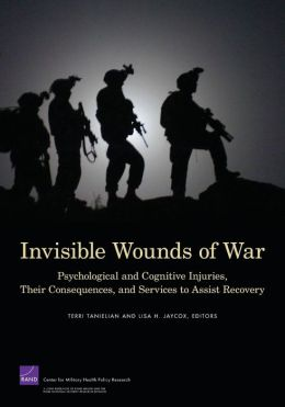 Invisible Wounds of War: Psychological and Cognitive Injuries, Their Consequences, and Services to Assist Recovery