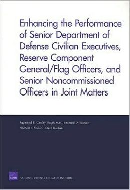 Enhancing the Performance of Senior Department of Defense Civilian Executives, Reserve Component General/Flag Officers, and Senior Noncommissioned Officers in Joint Matters