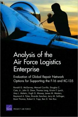 Analysis of Air Force Logistics Enterprise: Evaluation of Global Repair Network Options for Supporting the F-16 and KC-135