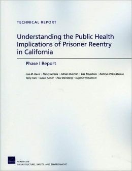 Understanding the Public Health Implications of Prisoner Reentry in California: Phase I Report