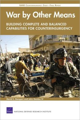 War by Other Means--Building Complete and Balanced Capabilities for Counterinsurgency: RAND Counterinsurgency Study--Final Report