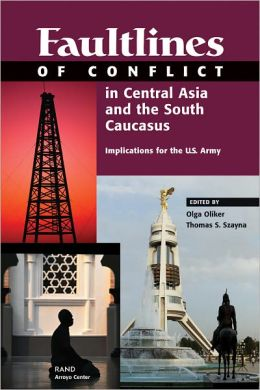 Faultlines of Conflict in Central Asia and the South Caucasus: Implications for the U. S. Army