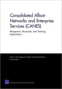Consolidated Afloat Networks and Enterprise Services (CANES): Manpower, Personnel, and Training Implications