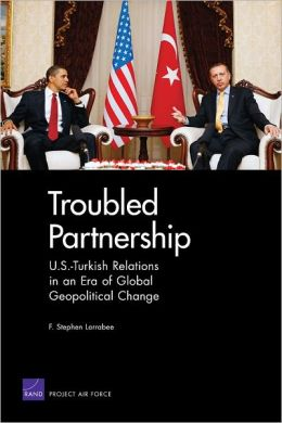 Troubled Partnership: U.S.-Turkish Relations in an Era of Global Geopolitical Change