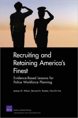 Recruiting and Retaining America's Finest: Evidence-Based Lessons for Police Workforce Planning