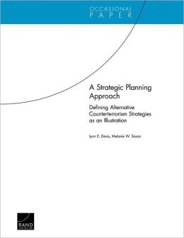 A Strategic Planning Approach: Defining Alternative Counterterrorism Strategies as an Illustration