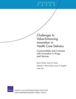 Challenges to Value-Enhancing Innovation in Health Care Delivery: Commonalities and Contrasts with Innovation in Drugs and Devices