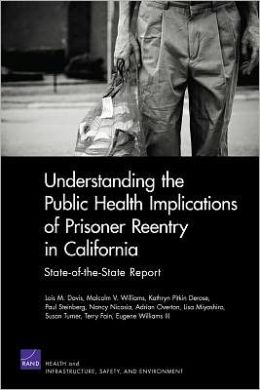 Understanding the Public Health Implications of Prisoner Reentry in California: State-of-the-State Report