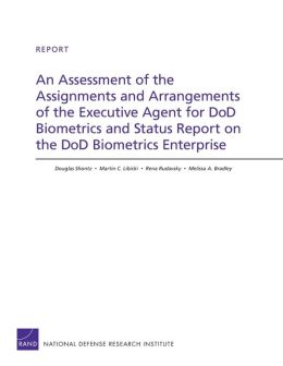 An Assessment of the Assignments and Arrangements of the Executive Agent for DoD Biometrics and Status Report on the DoD Biometrics Enterprise