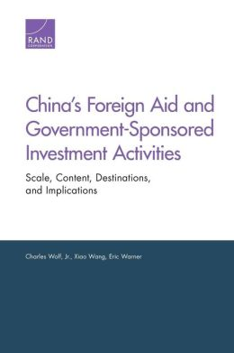 China's Foreign Aid and Government-Sponsored Investment Activities: Scale, Content, Destinations, and Implications