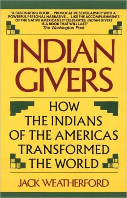 Indian Giver : How the Indians of the Americas Transformed the World