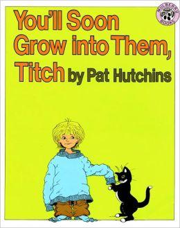 You'll Soon Grow Into Them, Titch (Turtleback School & Library Binding Edition)