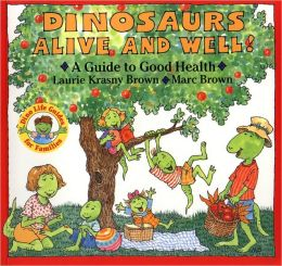 Dinosaurs Alive and Well!: A Guide to Good Health