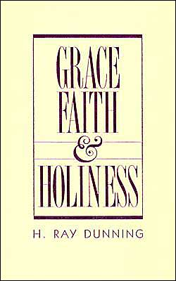 Grace, Faith & Holiness: A Wesleyan Systematic Theology: A Wesleyan Systematic Theology