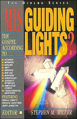Misguiding Lights: The Gospel According to...Santanism/ Mormons/ Unity/ Hinduism/ New Age/ Buddhism/ Scientology....