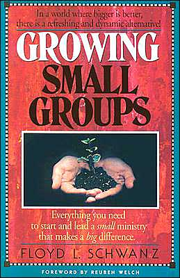 Growing Small Groups: Everything You Need to Start and Lead a Small Ministry That Makes a Big Difference