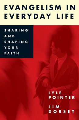 Evangelism in Everyday Life: Sharing and Shaping Your Faith