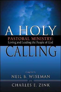 Holy Calling: Pastoral Ministry: Loving and Leading the People of God