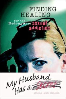 My Husband Has a Secret: Finding Healing for the Betrayal of Sexual Addiction