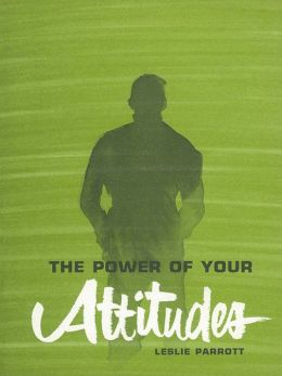 The Power of Your Attitudes