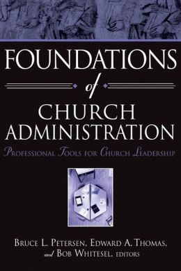 Foundations of Church Administration: Professional Tools for Church Leadership