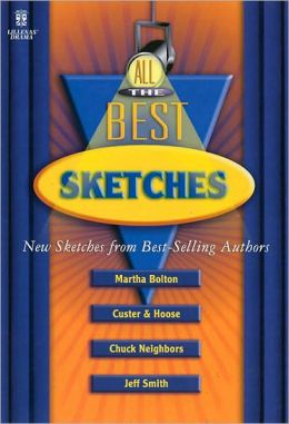 All the Best Sketches: New Sketches from Best-Selling Authors Martha Bolton, Jim Custer and Bob Hoose, Chuck Neighbors, and Jeff Smith