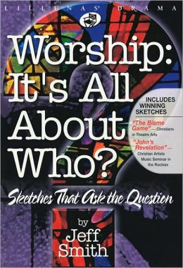 Worship: It's All about Who? - Sketches That Ask the Question