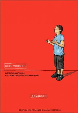 Kids Worship: 30 Great Worship Songs in 10 Useable Medleys for Kids in Worship