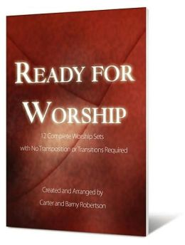 Ready for Worship: 12 Complete Worship Sets with No Transposition or Transitions Required