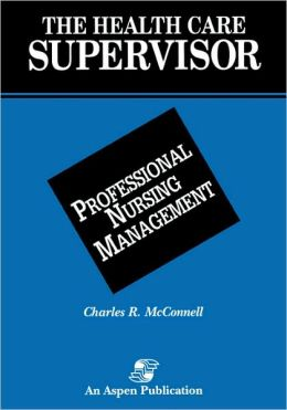 The Health Care Supervisor on Professional Nursing Management