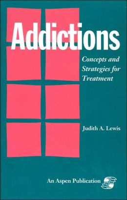 Addictions: Concepts and Strategies for Treatment