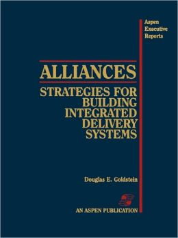 Alliances: Strategies For Building Integrated Delivery Systems