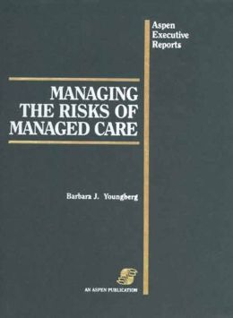 Managing The Risks Of Managed Care