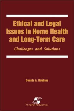 Ethical & Legal Issues In Home Health & Long-Term Care