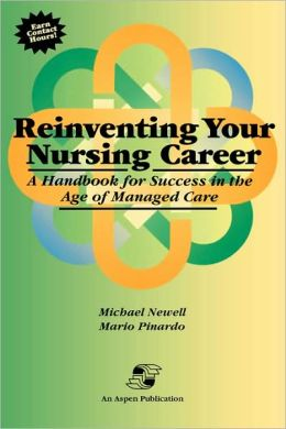Reinventing Your Nursing Career: A Handbook for Success in the Age of Managed Care
