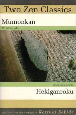 Two Zen Classics: Mumonkan and Hekiganroku