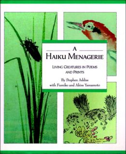 Haiku Menagerie: Living Creatures in Poems and Prints