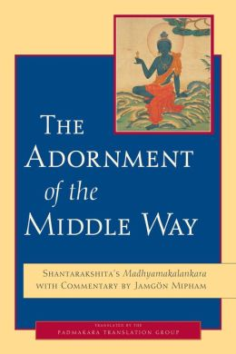 The Adornment of the Middle Way: Shantarakshita's <i> Madhyamakalankara </i> with Commentary by Jamgon Mipham