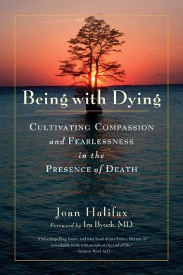 Being with Dying: Cultivating Compassion and Fearlessness in the Presence of Death
