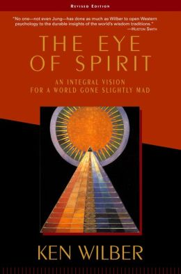 The Eye of Spirit: An Integral Vision for a World Gone Slightly Mad