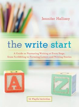The Write Start: A Guide to Nurturing Writing at Every Stage, from Scribbling to Forming Letters and Writing Stories