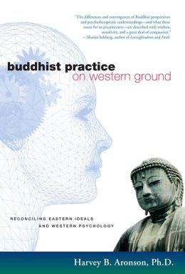 Buddhist Practice on Western Ground: Reconciling Eastern Ideals and Western Psychology