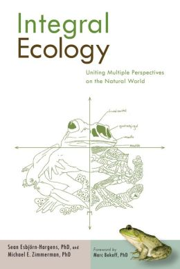 Integral Ecology: Uniting Multiple Perspectives on the Natural World